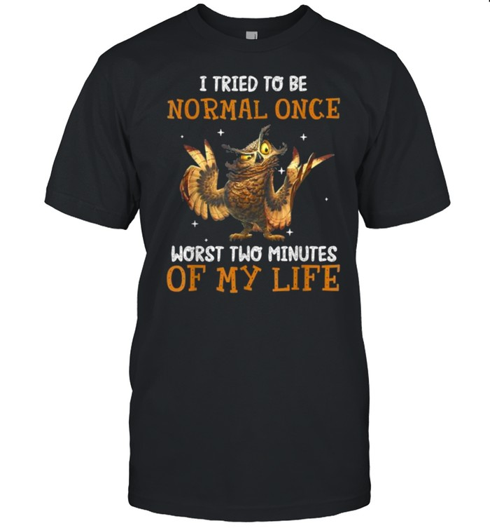 I Tried To Be Normal Once Worst Two Minutes Of My Life Owl T- Classic Men's T-shirt