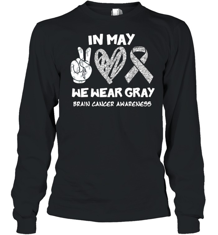 In May We Wear Gray Brain Cancer Awareness Peace Month T- Long Sleeved T-shirt