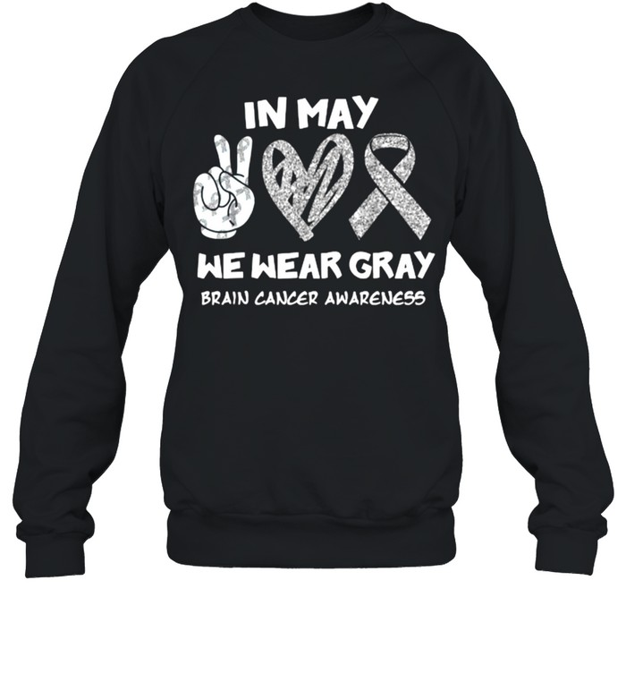 In May We Wear Gray Brain Cancer Awareness Peace Month T- Unisex Sweatshirt