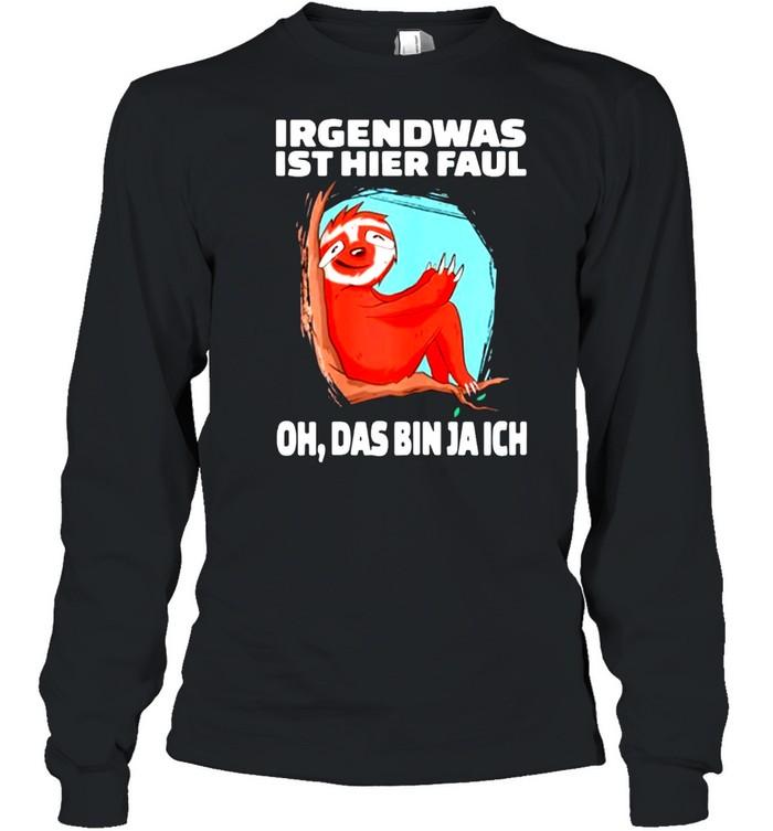 Irgendwas Ist Hier Faul Oh Das Bin Ja Ich  Long Sleeved T-shirt
