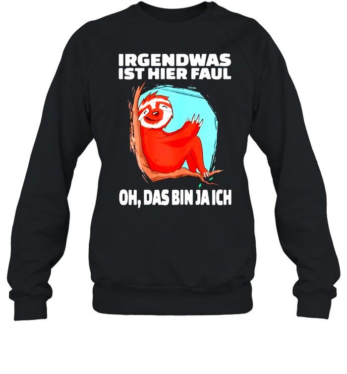 Irgendwas Ist Hier Faul Oh Das Bin Ja Ich  Unisex Sweatshirt