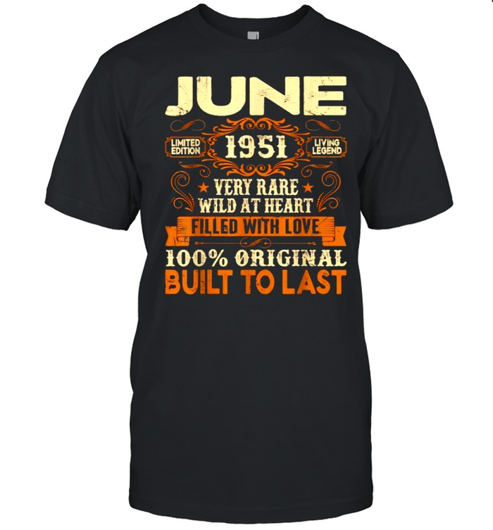 June 1951Very Rare Wild At Heart Filled With Love Built To Last 70th Birthday Decorations T- Classic Men's T-shirt