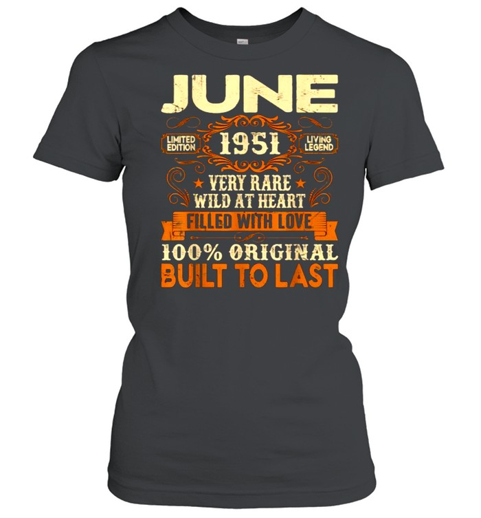 June 1951Very Rare Wild At Heart Filled With Love Built To Last 70th Birthday Decorations T- Classic Women's T-shirt