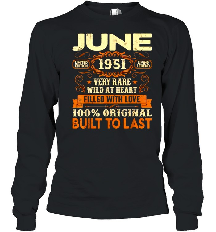 June 1951Very Rare Wild At Heart Filled With Love Built To Last 70th Birthday Decorations T- Long Sleeved T-shirt