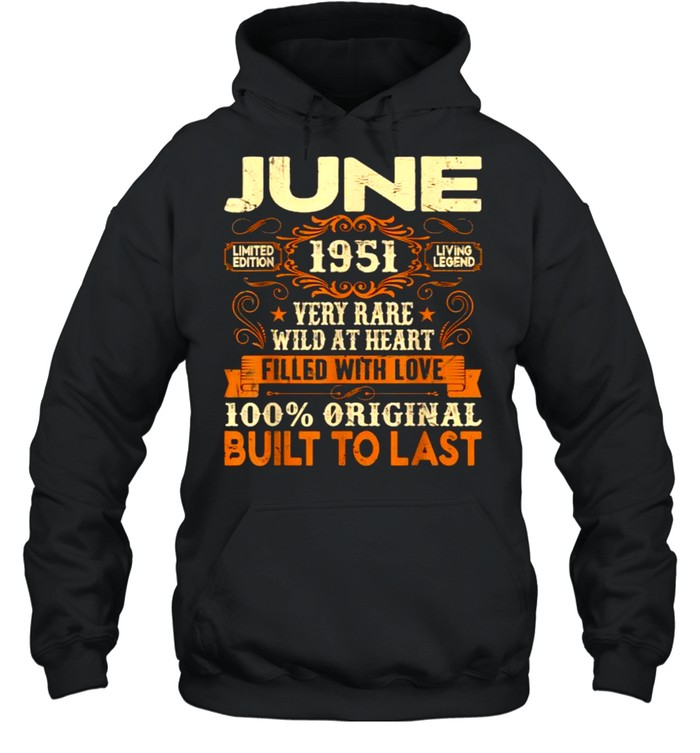 June 1951Very Rare Wild At Heart Filled With Love Built To Last 70th Birthday Decorations T- Unisex Hoodie