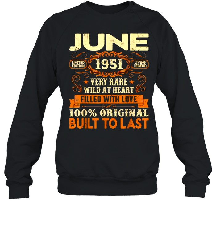 June 1951Very Rare Wild At Heart Filled With Love Built To Last 70th Birthday Decorations T- Unisex Sweatshirt