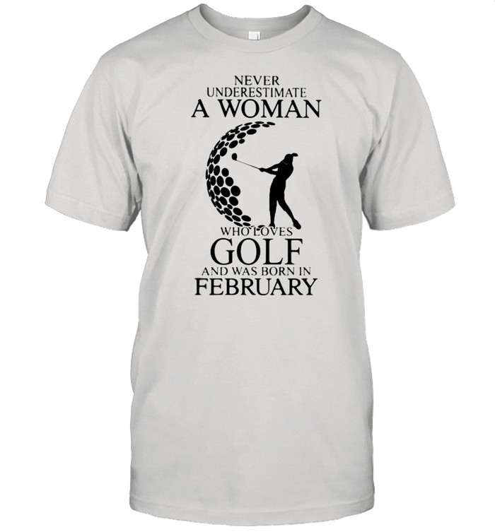 Never Underestimate A Woman Who Loves Golf And Was Born In February  Classic Men's T-shirt