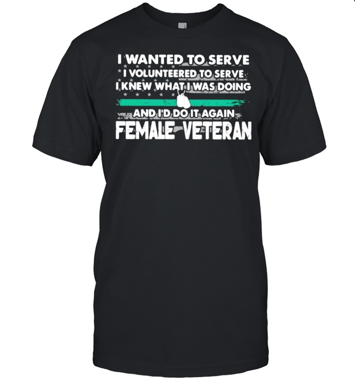 I Wanted To Serve I Volunteered To Serve I Knew What I Doin And I'd Do It Again Female Veteran American Flag  Classic Men's T-shirt