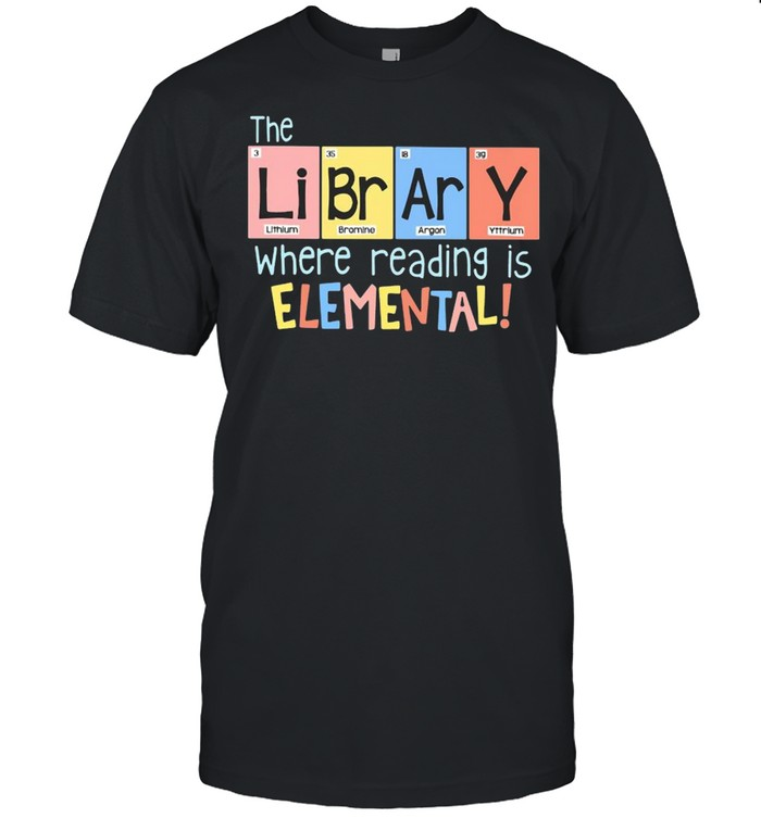 The Library Lithium Bromine Argon Yttrium Where Reading Is Elemental  Classic Men's T-shirt