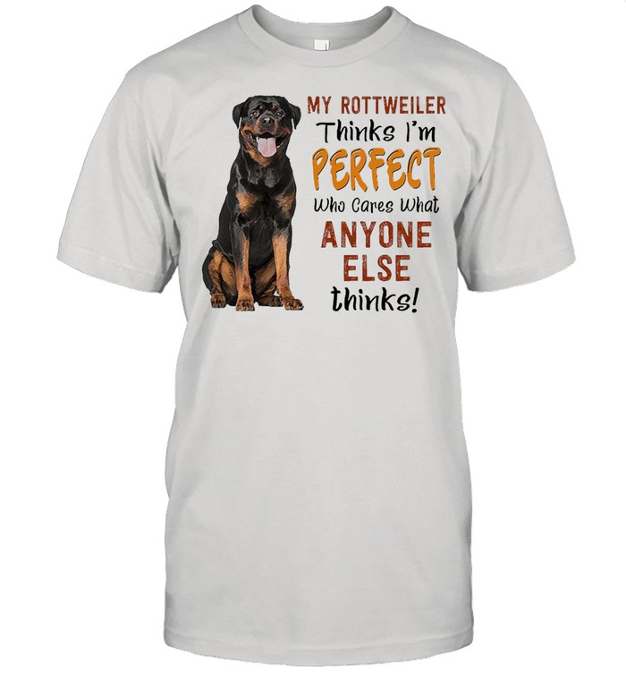 My Rottweiler Thinks I'm Perfect Who Cares What Anyone Else Thinks T-shirt Classic Men's T-shirt