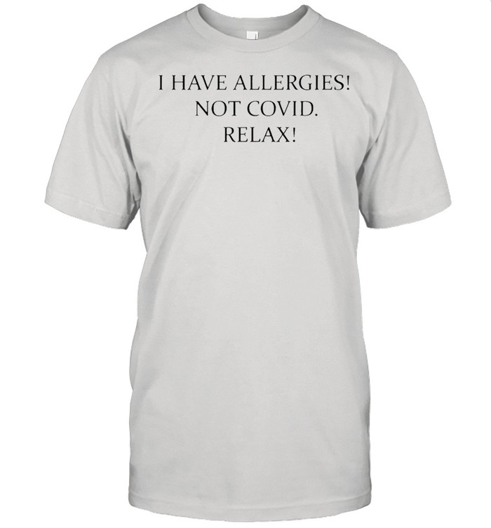 I have allergies not covid relax shirt Classic Men's T-shirt