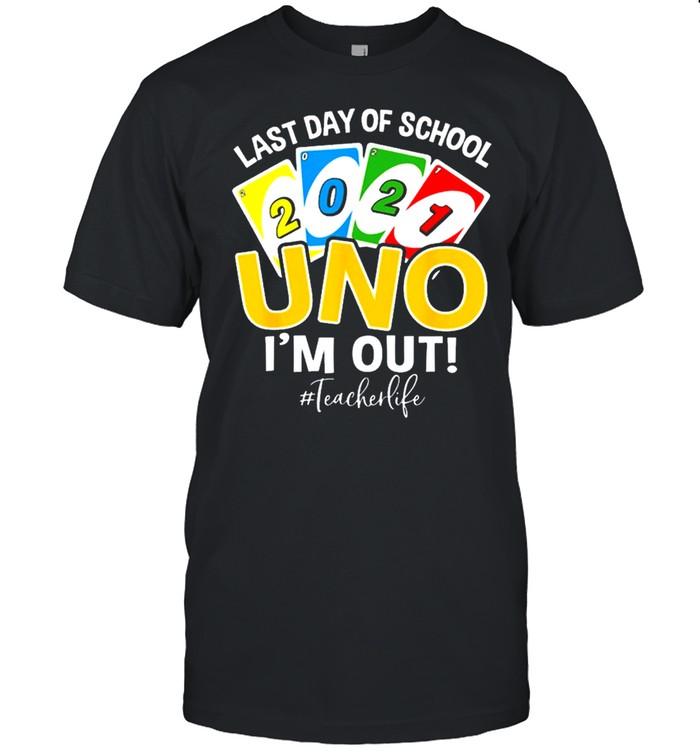 Last day of school 2021 uno Im out teacherlife shirt Classic Men's T-shirt
