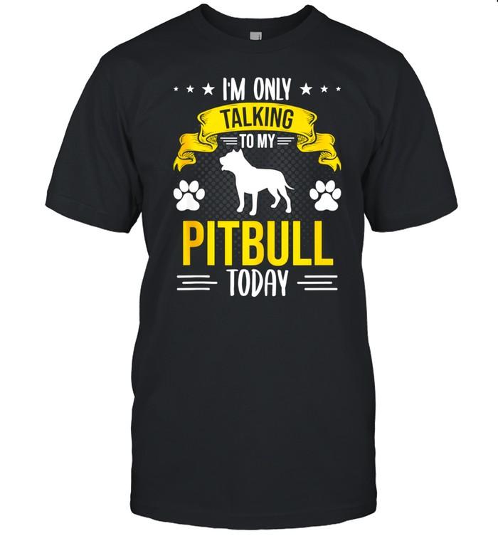 I'm Only Talking To My Pitbull Today Dog shirt Classic Men's T-shirt