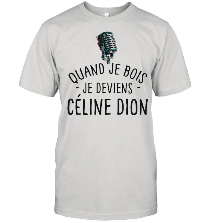 Quand Je Bois Je Deviens Celine Dion  Classic Men's T-shirt
