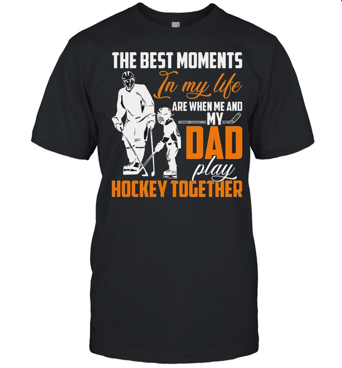 The Best Moments In My Life Are When Me And My Dad Play Hockey Together shirt Classic Men's T-shirt