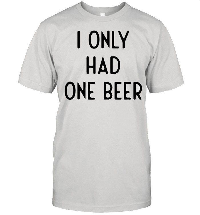 I only had one beer shirt Classic Men's T-shirt