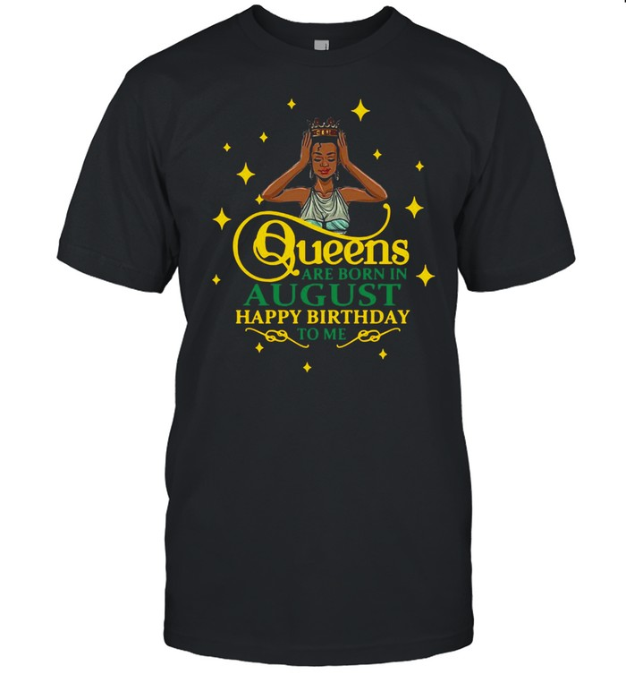 Queens Are Born In August Happy Birthday To Me T-shirt Classic Men's T-shirt