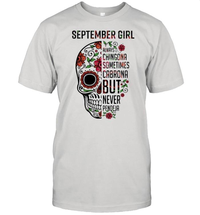 September girl always chingona sometimes cabrona but never pendeja skull flower shirt Classic Men's T-shirt