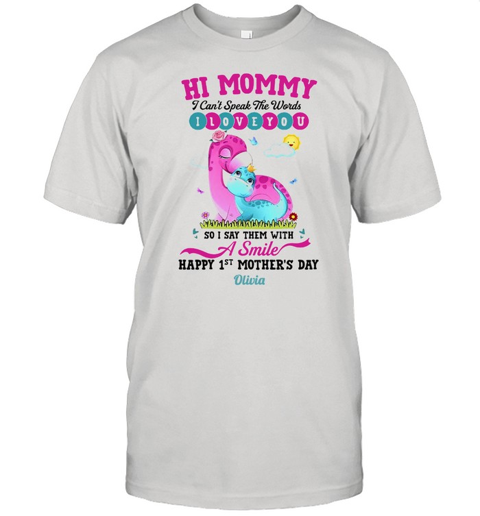 Hi Mommy I Can't Speak The Words I Love You So I Say Them With A Smile Happy 1st Mother's Day T-shirt Classic Men's T-shirt