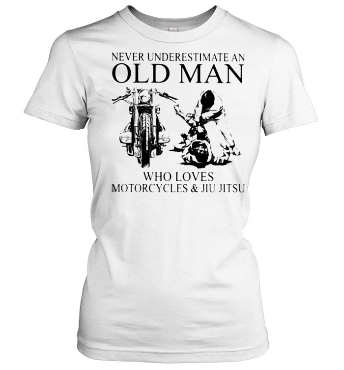 Never Underestimate An Old Man Who Loves Motorcycles And Jiu Jitsu  Classic Women's T-shirt