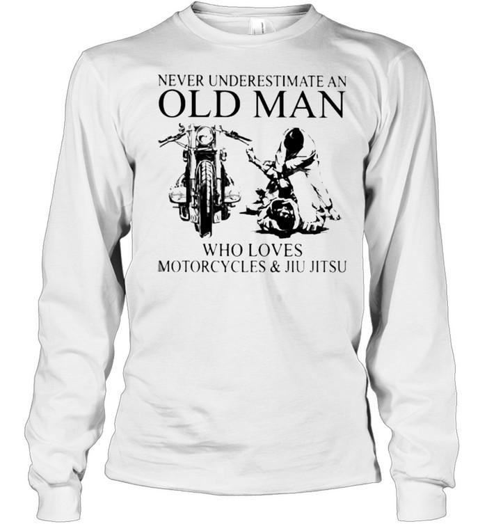 Never Underestimate An Old Man Who Loves Motorcycles And Jiu Jitsu  Long Sleeved T-shirt