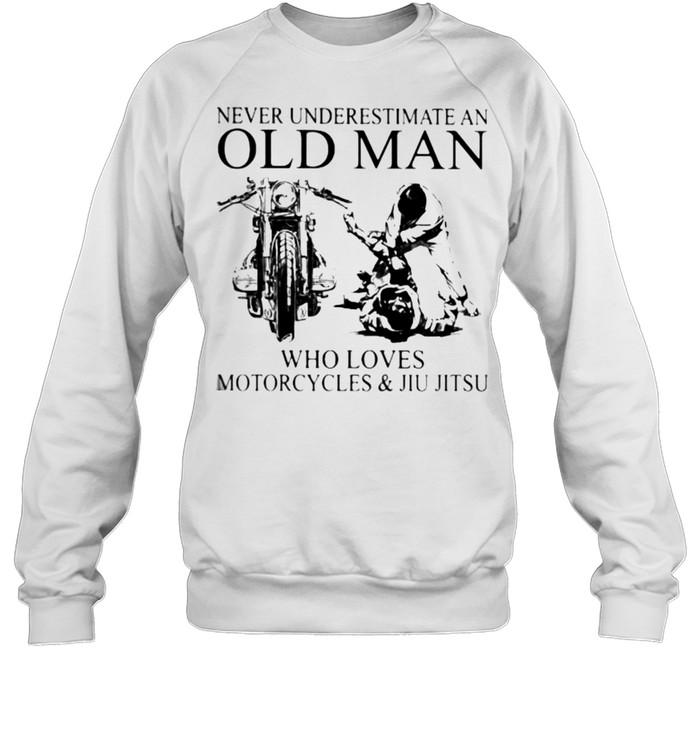 Never Underestimate An Old Man Who Loves Motorcycles And Jiu Jitsu  Unisex Sweatshirt