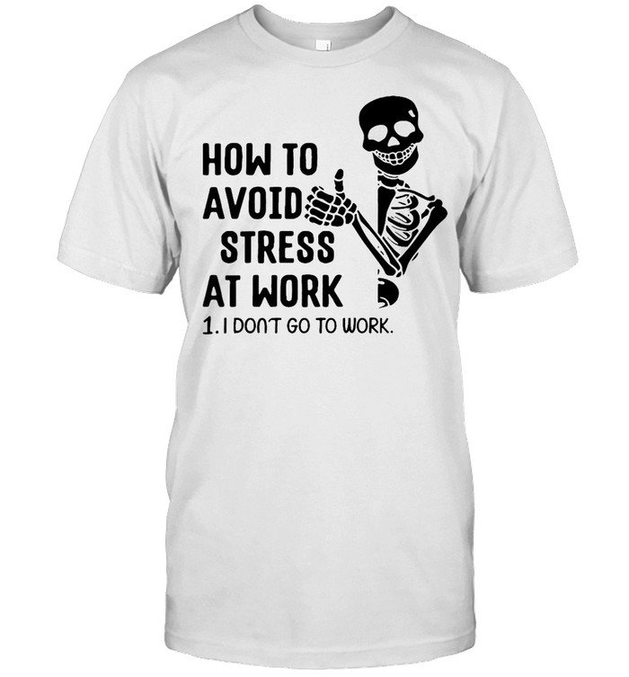 Skeleton How To Avoid Stress At Work I Don't Go To Work T-shirt Classic Men's T-shirt
