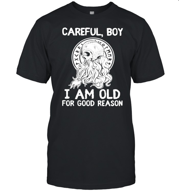 Careful By I Am Old For Good Reason Viking shirt Classic Men's T-shirt