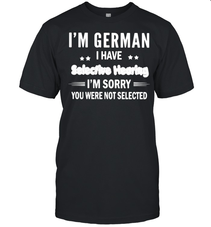 Im German i have selective hearing im sorry you were not selected shirt Classic Men's T-shirt