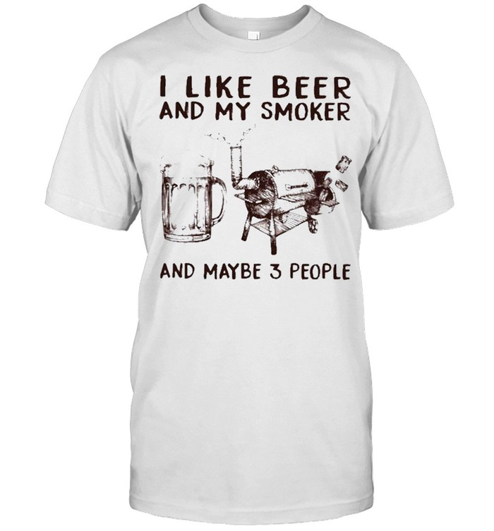 I like beer and my smoker and maybe 3 people shirt Classic Men's T-shirt