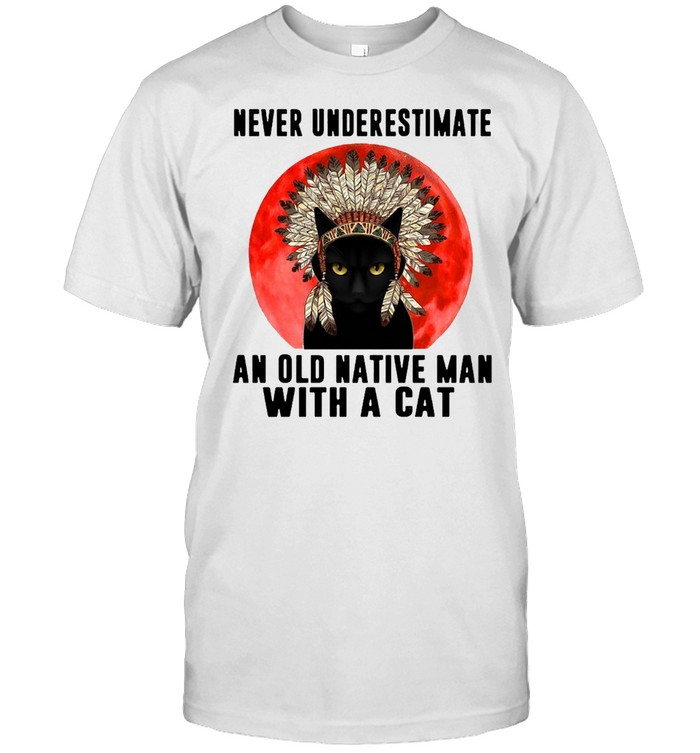 Cat And Native Never Underestimate An Old Man With A Cat  Classic Men's T-shirt
