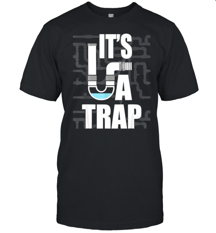 It's A Trap Funny Plumber Plumbing Handyman Pipe Fitter T- Classic Men's T-shirt