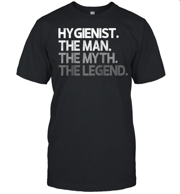 Mens Hygienist Man The Myth Legend shirt Classic Men's T-shirt