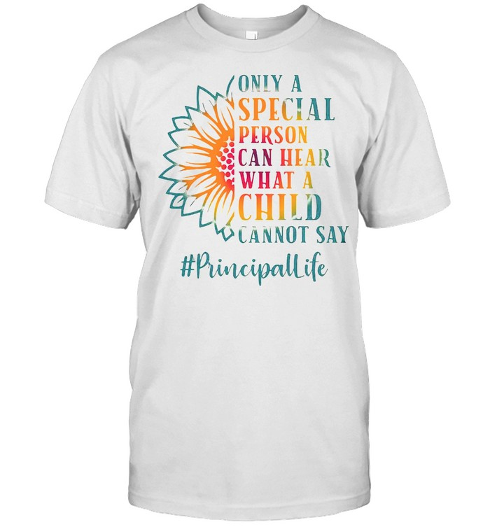 Only A Special Person Can Hear What A Child Cannot Say Principal Life T-shirt Classic Men's T-shirt