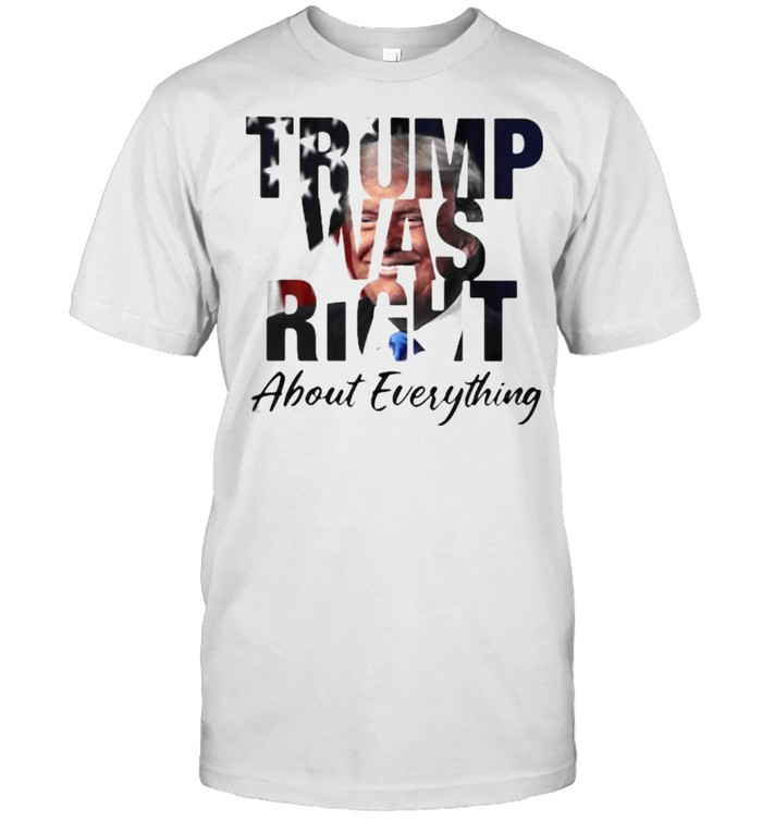 Trump was right about everything american flag shirt Classic Men's T-shirt