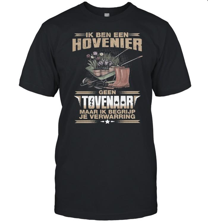Ik Ben Een Hovenier Geen Tovenaar Maar Ik Begrijp Je Verwarring shirt Classic Men's T-shirt