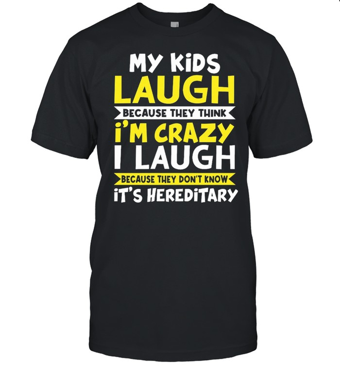 My kids laugh because they think Im crazy I laugh because they dont know its hereditary shirt Classic Men's T-shirt