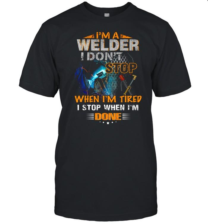 I'm a welder i don't when i'm tired i stop when i'm done shirt Classic Men's T-shirt