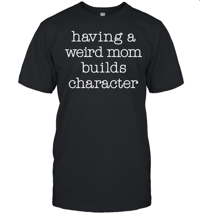 Instant Message Having A Weird Mom Builds Character T-shirt Classic Men's T-shirt
