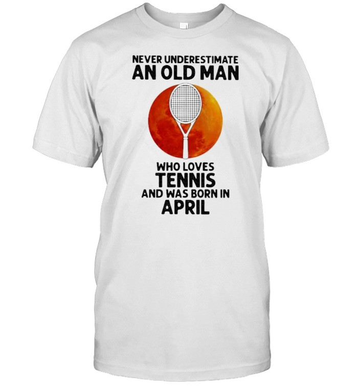 Never Underestimate An Old Man Who Loves Tennis And Was Born In April Blood Moon  Classic Men's T-shirt