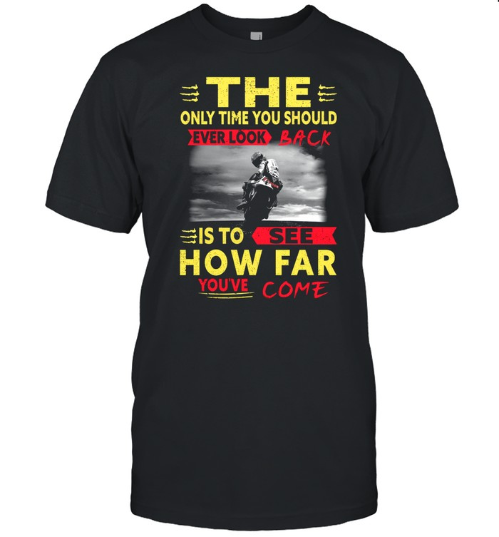 The only time you should ever look back is to see how far you've come shirt Classic Men's T-shirt