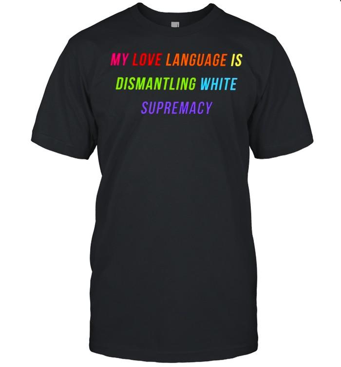 My love language is dismantling white supremacy shirt Classic Men's T-shirt
