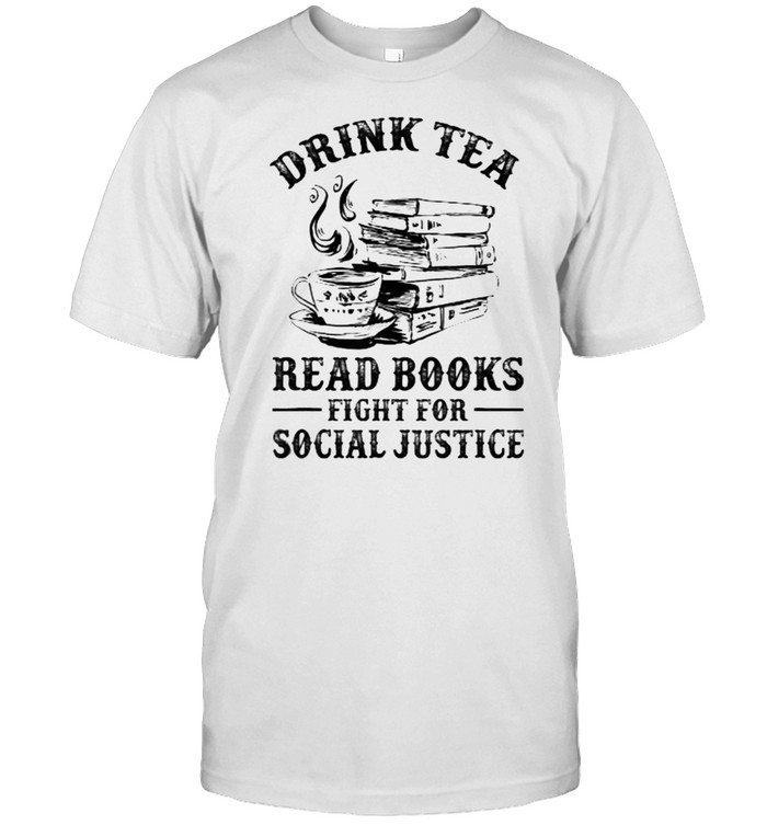 Drink Tea Read Books Fight For Social Justice T- Classic Men's T-shirt