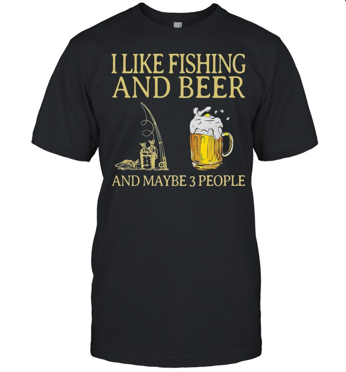 I like Fishing and Beer and maybe 3 people shirt Classic Men's T-shirt