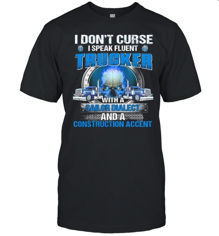 I Dont Curse I Speak Fluent Trucker With A Sailor Diablect And A Construction Accent shirt Classic Men's T-shirt