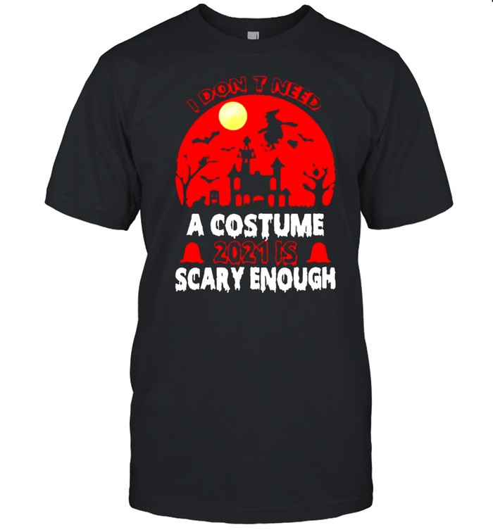 I don't need a costume 2021 is scary enough Halloween shirt Classic Men's T-shirt