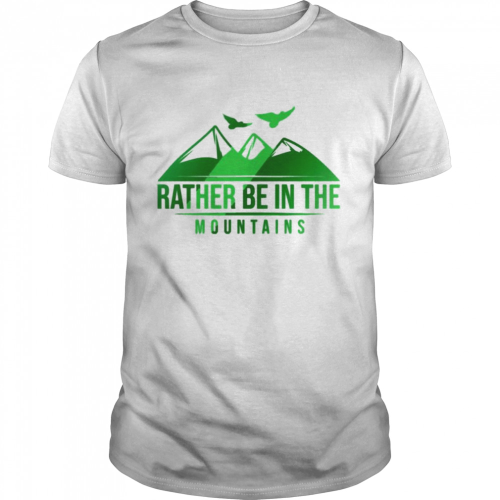 Rather be in the mountains shirt