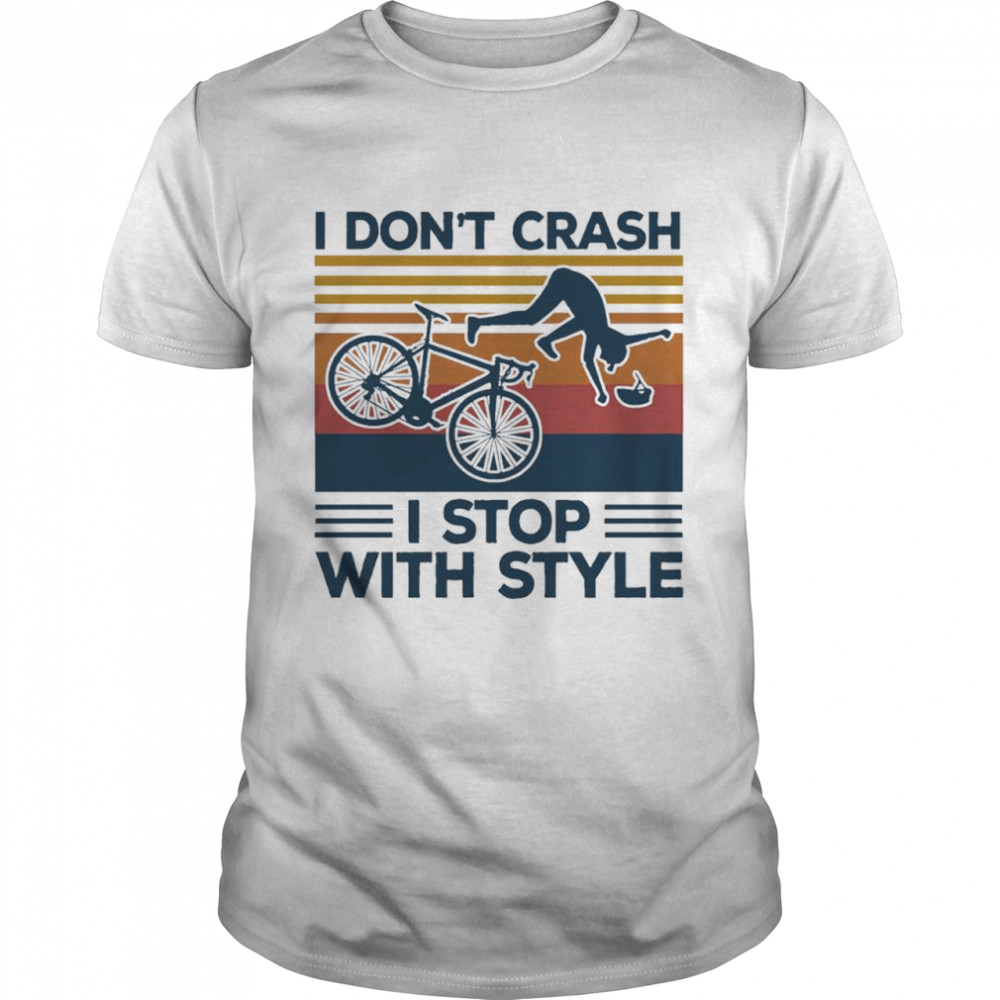 bike I dont crash I stop with style vintage shirt
