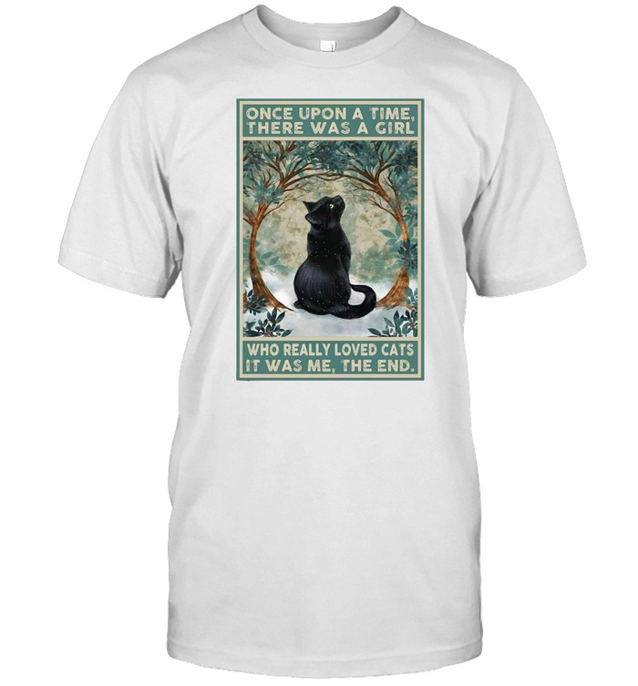 Black Cat Once Upon A Time There Was A Girl Who Really Loved Cats It Was Me The End T-shirt