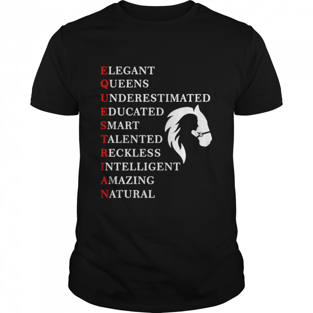 Elegant queens underestimated educated smart talented reckless intelligent amazing natural shirt